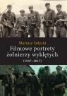 Filmowe portrety żołnierzy wyklętych (1947-2017)
