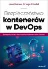 Bezpieczeństwo kontenerów w DevOps Zabezpieczanie i monitorowanie kontenerów Docker