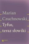 Tyfus teraz słowiki Czuchnowski Marian