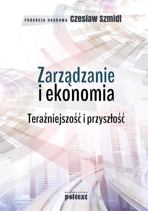 Zarządzanie i ekonomia Teraźniejszość i przyszłość