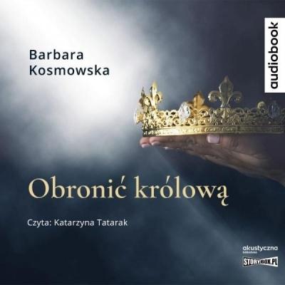 Obronić królową. Audiobook Barbara Kosmowska