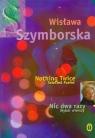 Nic dwa razy Nothing Twice Wybór wierszy. Wydanie polsko - angielskie Szymborska Wisława