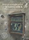 Okaleczone miasto - Warszawa '39