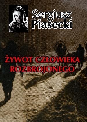 Żywot człowieka rozbrojonego Piasecki Sergiusz