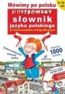 Mówimy po polsku Ilustrowany słownik języka polskiego ze słowniczkiem Michałowska Tamara
