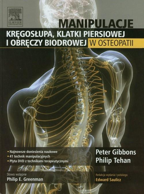 Manipulacje kręgosłupa klatki pierśiowej i obręczy biodrowej w osteopatii Gibbons Peter, Tehan Philip