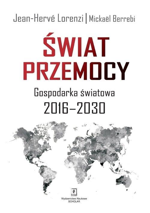 Świat przemocy Gospodaka światowa 2016-2030 Lorenzi Jean-Hervé, Berrebi Mickaël