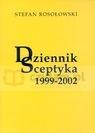 Dziennik sceptyka 1999-2002  Rosołowski Stefan