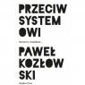 Przeciw systemowi Rozmowy z książkami... Kozłowski Paweł