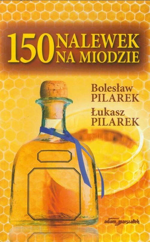 150 nalewek na miodzie Pilarek Bolesław, Pilarek Łukasz