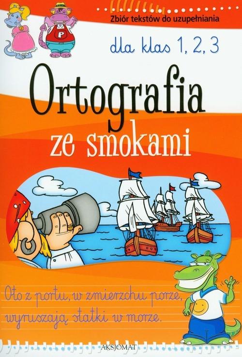 Ortografia ze smokami dla klas 1-3 Zbiór tekstów do uzupełniania Michalec Bogusław, Bator Agnieszka