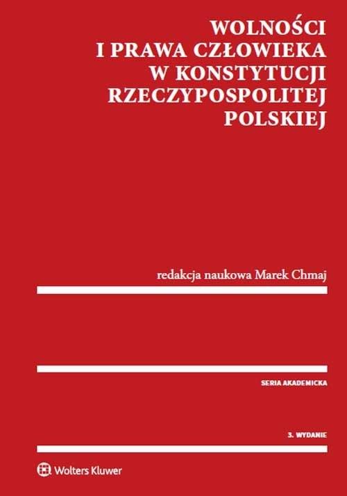 Wolności i prawa człowieka w Konstytucji Rzeczypospolitej Polskiej Chmaj Marek