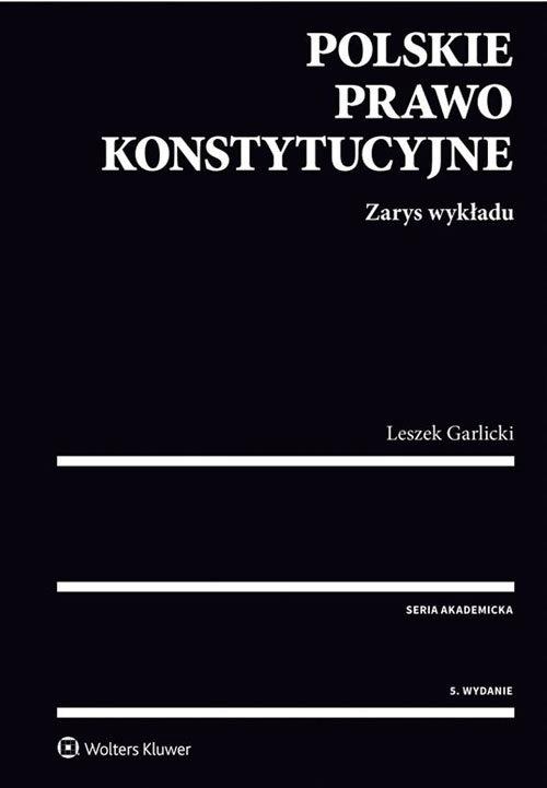 Polskie prawo konstytucyjne Zarys wykładu Garlicki Leszek