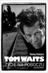 Tom Waits. Życie na poboczu Barney Hoskyns