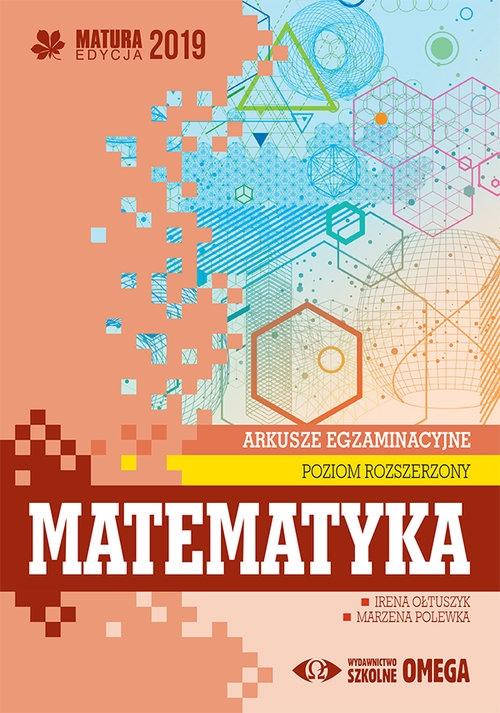 Matematyka Matura 2019 Arkusze egzaminacyjne Poziom rozszerzony Ołtuszyk Irena, Polewka Marzena