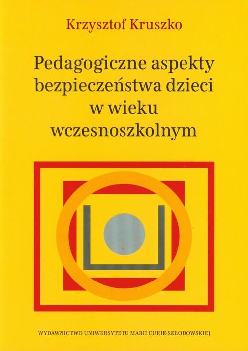 Pedagogiczne aspekty bezpieczeństwa dzieci w wieku wczesnoszkolnym Kruszko Krzysztof