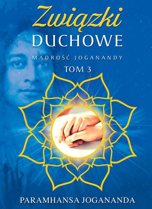 Mądrość Joganandy, tom 3  Związki duchowe Paramhansa Jogananda