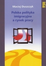 Polska polityka imigracyjna a rynek pracy Duszczyk Maciej