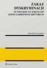 Zakaz dyskryminacji ze względu na więcej niż jedno zabronione kryterium Domańska Monika