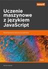 Uczenie maszynowe z językiem JavaScript.