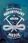 Mikrowyprawy w wielkim mieście Długowski Łukasz