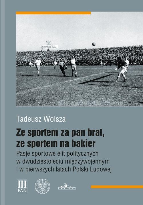 Ze sportem za pan brat, ze sportem na bakier Wolsza Tadeusz
