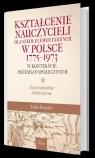 Kształcenie nauczycieli dla szkół elementarnych w Polsce 1775-1973 w kontekście przemian społecznych