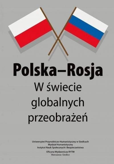 Polska-Rosja w świecie globalnych przeobrażeń Anna Piskorz, Damian Jarnicki
