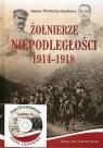 Żołnierze Niepodległości 1914-1918 + CD