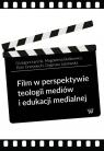 Film w perspektywie teologii mediów i edukacji medialnej Łęcicki Grzegorz, Butkiewicz Magdalena, Drzewiecki Piotr