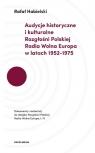 Audycje historyczne i kulturalne Rozgłośni Polskiej Radia Wolna Europa w Habielski Rafał