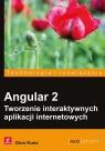 Angular 2. Tworzenie interaktywnych aplikacji internetowych Gion Kunz