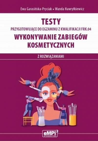 Kwalifilacja. FRK.04. Wykonywanie zabiegów kosmetycznych Ewa Garasińska-Pryciak, Wanda Hawryłkiewicz