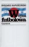 Wojna futbolowa Kapuściński Ryszard