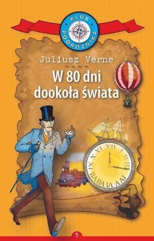 Klub Podróżnika T.5 W 80 dni dookoła świata Juliusz Verne