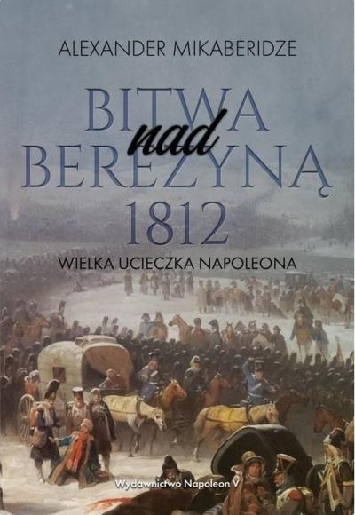 Bitwa nad Berezyną 1812 Aleksander Mikaberidze