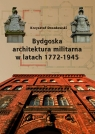 Bydgoska architektura militarna 1772-1945