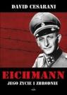 Eichmann Jego życie i zbrodnie Cesarani David