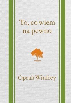 To, co wiem na pewno Winfrey Oprah