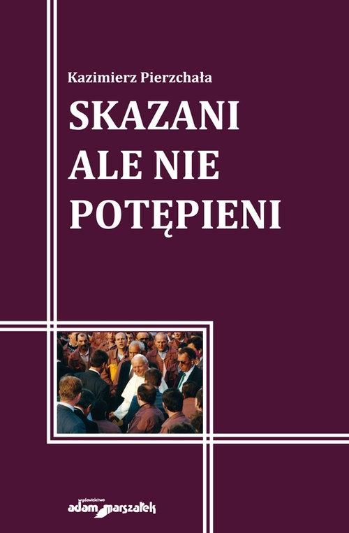 Skazani ale nie potępieni Pierzchała Kazimierz