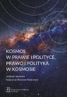 Kosmos w prawie i polityce, prawo i polityka w kosmosie Myszona-Kostrzewa Katarzyna