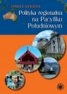 Polityka regionalna na Pacyfiku Południowym Siekiera Joanna