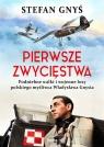 Pierwsze zwycięstwa. Podniebne walki i wojenne losy polskiego myśliwca Gnyś Stefan