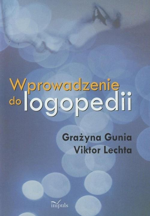 Wprowadzenie do logopedii Gunia Grażyna, Lechta Viktor