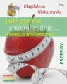 Jedz pysznie chudnij cudnie w święta, na grillu i imieninach. Poradnik Makarowska Magdalena