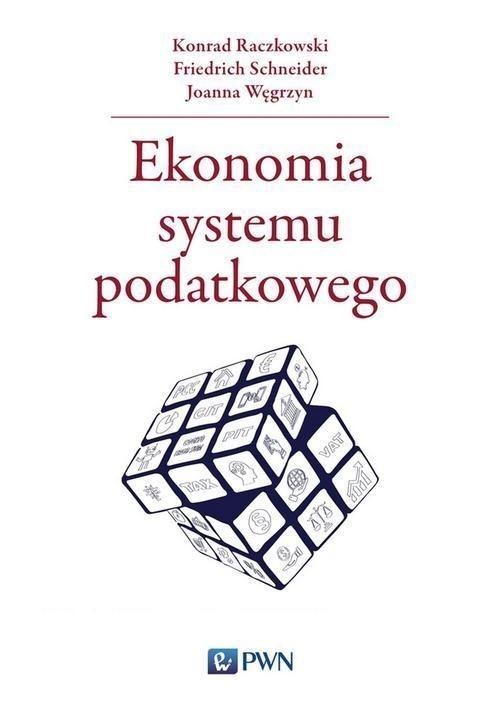 Ekonomia systemu podatkowego Raczkowski Konrad, Schneider Friedrich, Węgrzyn Joanna