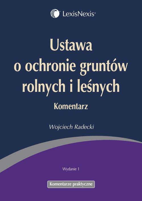 Ustawa o ochronie gruntów rolnych i leśnych Komentarz Radecki Wojciech