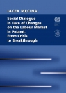 Social Dialogue in Face of Changes on the Labour Market in Poland. From Crisis Męcina Jacek