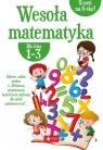 Wesoła matematyka dla klas 1-3 Dybek Iwona