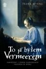 To ja byłem Vermeerem
